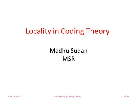Of 30 Locality in Coding Theory Madhu Sudan MSR June 16, 2015ISIT: Locality in Coding Theory1.