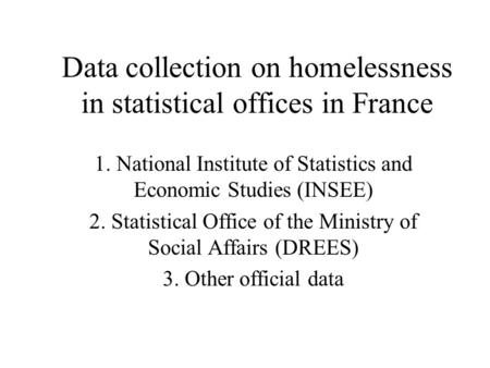 Data collection on homelessness in statistical offices in France 1. National Institute of Statistics and Economic Studies (INSEE) 2. Statistical Office.