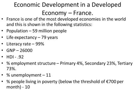 Economic Development in a Developed Economy – France. France is one of the most developed economies in the world and this is shown in the following statistics: