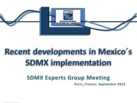 SDMX is a live project for INEGI We have some advances, but a lot of work ahead As INEGI gets proficiency in the use of SDMX new challenges are coming.
