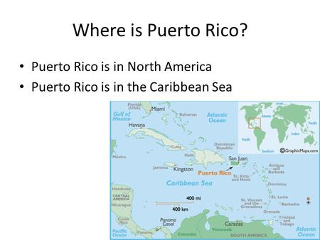 Where is Puerto Rico? Puerto Rico is in North America Puerto Rico is in the Caribbean Sea.