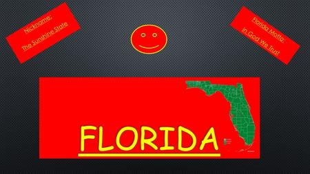 Nickname: The Sunshine State Florida Motto: In God We Trust Florida.