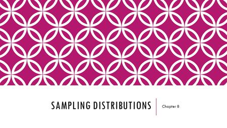 SAMPLING DISTRIBUTIONS Chapter 8. DISTRIBUTIONS OF THE SAMPLE MEAN Lesson 8.1.