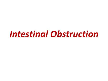 "Intestinal Obstruction. Definition ""Inability of the intestinal contents to pass distally in the lumen of intestine either from a mechanical barrier or."