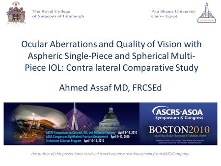 Ocular Aberrations and Quality of Vision with Aspheric Single-Piece and Spherical Multi- Piece IOL: Contra lateral Comparative Study Ahmed Assaf MD, FRCSEd.