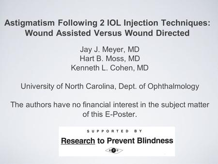 Astigmatism Following 2 IOL Injection Techniques: Wound Assisted Versus Wound Directed Jay J. Meyer, MD Hart B. Moss, MD Kenneth L. Cohen, MD University.