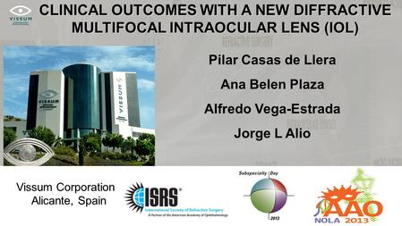 CLINICAL OUTCOMES WITH A NEW DIFFRACTIVE MULTIFOCAL INTRAOCULAR LENS (IOL) Pilar Casas de Llera Ana Belen Plaza Alfredo Vega-Estrada Jorge L Alio Vissum.