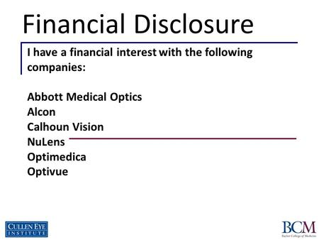 Financial Disclosure I have a financial interest with the following companies: Abbott Medical Optics Alcon Calhoun Vision NuLens Optimedica Optivue