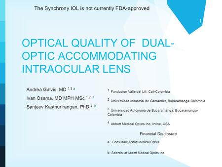 1 OPTICAL QUALITY OF DUAL- OPTIC ACCOMMODATING INTRAOCULAR LENS Andrea Galvis, MD 1,3 a Ivan Ossma, MD MPH MSc 1,2, a Sanjeev Kasthurirangan, PhD 4, b.