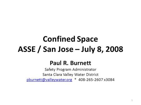 Confined Space ASSE / San Jose – July 8, 2008 Paul R. Burnett Safety Program Administrator Santa Clara Valley Water District