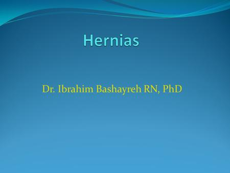 Dr. Ibrahim Bashayreh RN, PhD. What is a hernia Hernia is derived from the Latin for rupture It is the protrusion of an organ or part of an organ through.