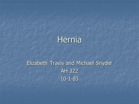 Hernia Elizabeth Travis and Michael Snyder AH 322 10-1-03.
