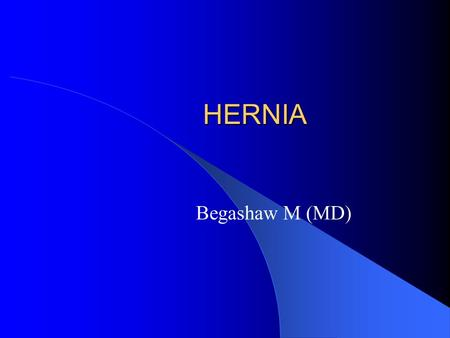 HERNIA HERNIA Begashaw M (MD). Introduction Common surgical problem Adequate knowledge is important Prevent serious complications.