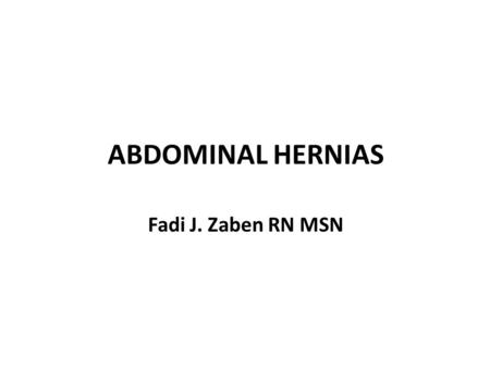 ABDOMINAL HERNIAS Fadi J. Zaben RN MSN. Definition: A hernia is a protrusion of an organ, tissue, or structure through the wall of the cavity in which.