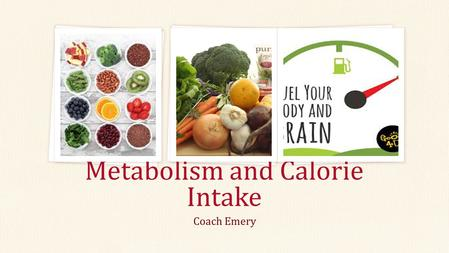 Coach Emery Metabolism and Calorie Intake. Metabolism Metabolism is a series of chemical reactions that occur in the body's cells. Metabolism changes.