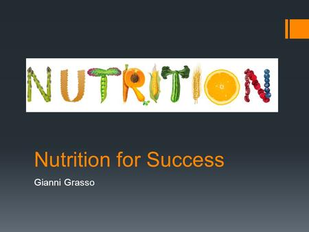 Nutrition for Success Gianni Grasso What is Nutrition?  Providing or obtaining food for proper health and growth.  Following the proper guidelines.