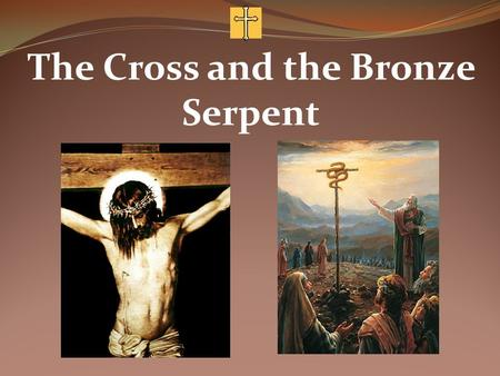 The Cross and the Bronze Serpent. Have you ever experienced the power of the cross?