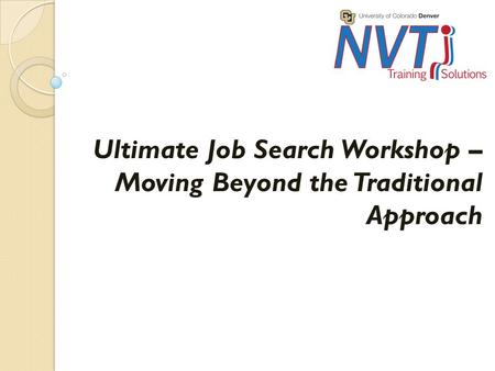 Ultimate Job Search Workshop – Moving Beyond the Traditional Approach.