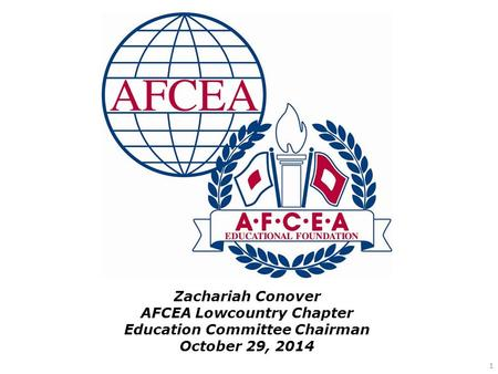 1 Zachariah Conover AFCEA Lowcountry Chapter Education Committee Chairman October 29, 2014.