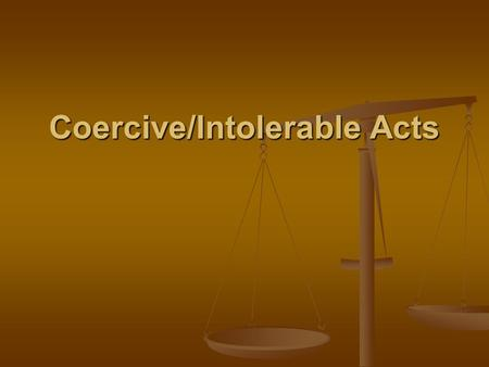 Coercive/Intolerable Acts. The Plot In response to the BTP, Parliament passed a series of acts known as the Coercive Acts/Intolerable Acts In response.