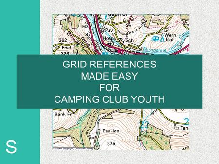 S GRID REFERENCES MADE EASY FOR CAMPING CLUB YOUTH.