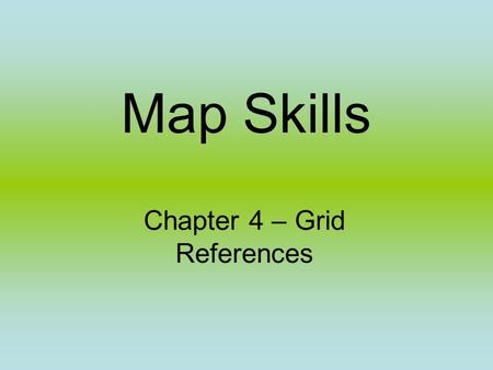 Map Skills Chapter 4 – Grid References. Grid Squares If you look at a map you will notice that it is covered in squares. These squares make up a grid.