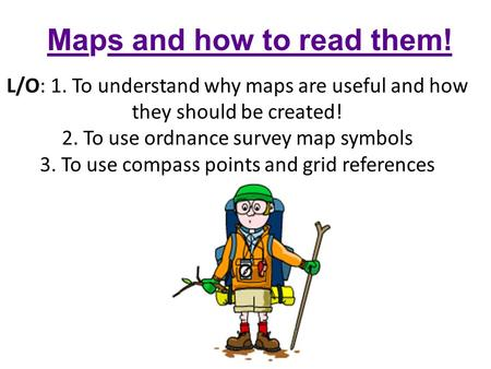 Maps and how to read them!