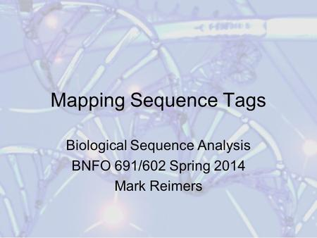 Biological Sequence Analysis BNFO 691/602 Spring 2014 Mark Reimers