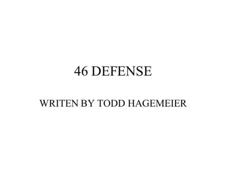 46 DEFENSE WRITEN BY TODD HAGEMEIER. 46 DEFENSE POSITIONS FRONTS BLITZES COVERAGES SHIFTING/SLIDING.