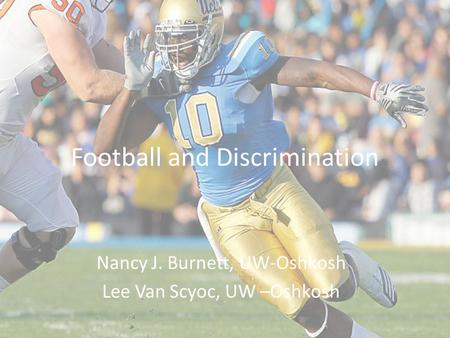Football and Discrimination Nancy J. Burnett, UW-Oshkosh Lee Van Scyoc, UW –Oshkosh.