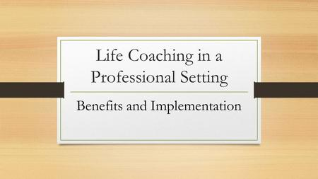 Life Coaching in a Professional Setting Benefits and Implementation.