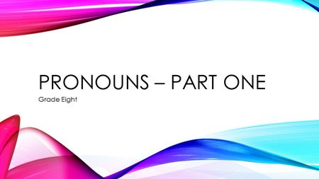PRONOUNS – PART ONE Grade Eight. DEFINITION Pronouns are one of the eight parts of speech. Pronouns are words that take the place of a noun. There are.
