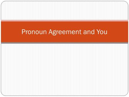 Pronoun Agreement and You. Personal Pronoun Chart Remember this? SingularPlural 1 st Person I, me, my, mineWe, us, our, ours 2 nd Person You, your, yours.