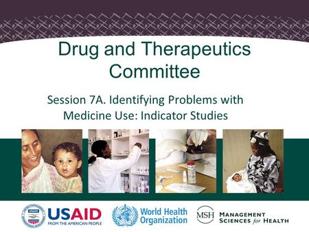 Drug and Therapeutics Committee Session 7A. Identifying Problems with Medicine Use: Indicator Studies.