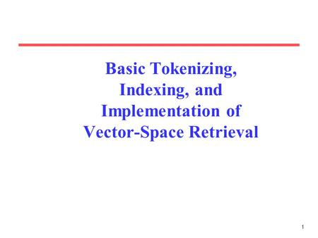 1 Basic Tokenizing, Indexing, and Implementation of Vector-Space Retrieval.
