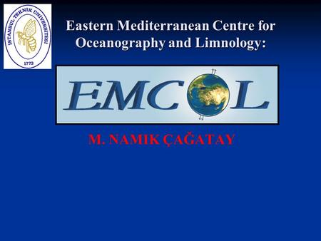 M. NAMIK ÇAĞATAY Eastern Mediterranean Centre for Oceanography and Limnology: