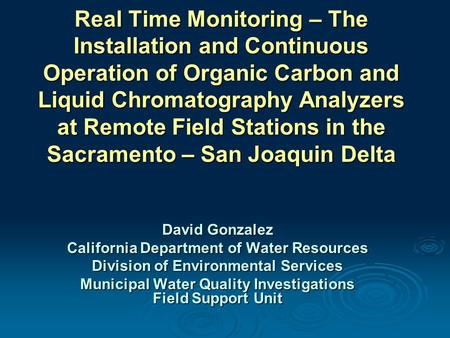 Real Time Monitoring – The Installation and Continuous Operation of Organic Carbon and Liquid Chromatography Analyzers at Remote Field Stations in the.
