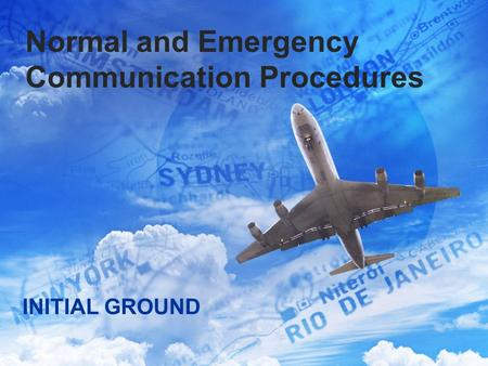 INITIAL GROUND Normal and Emergency Communication Procedures.
