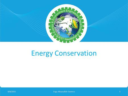 <strong>Energy</strong> <strong>Conservation</strong> 8/8/2015Engr. Ahsanullah Soomro1.