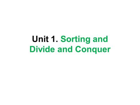Unit 1. Sorting and Divide and Conquer. Lecture 1 Introduction to Algorithm and Sorting.