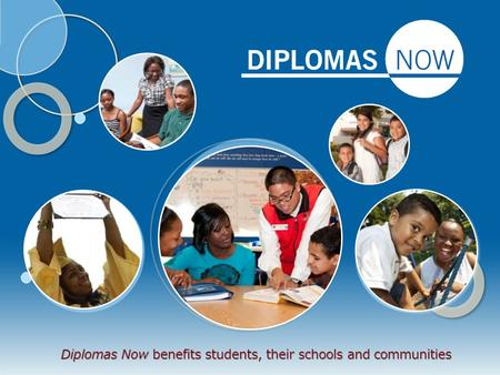 Diplomas Now benefits students, their schools and communities.