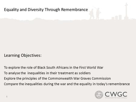 Equality and Diversity Through Remembrance Learning Objectives: To explore the role of Black South Africans in the First World War To analyse the inequalities.