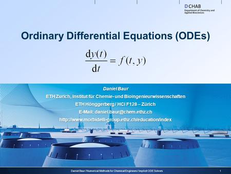 Ordinary Differential Equations (ODEs) 1Daniel Baur / Numerical Methods for Chemical Engineers / Implicit ODE Solvers Daniel Baur ETH Zurich, Institut.