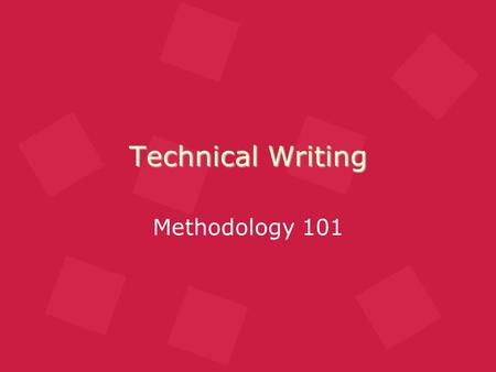Technical Writing Methodology 101. What is Technical Writing? Taking complicated subject matter and transforming it into easy-to-understand information.