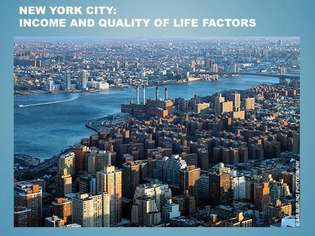NEW YORK CITY: INCOME AND QUALITY OF LIFE FACTORS.