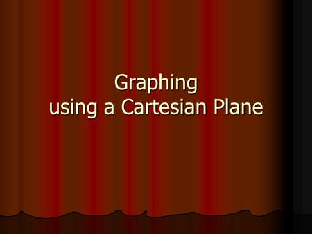 Graphing using a Cartesian Plane. Vocabulary Cartesian Plane - named after the mathematician Rene Descartes (1596 - 1650), is a plane with a rectangular.