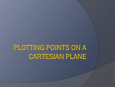 Plotting Points  Lesson Objective: Students will know how to plot points on a plane.