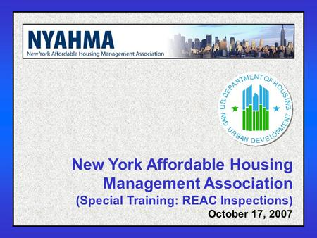 1 New York Affordable Housing Management Association (Special Training: REAC Inspections) October 17, 2007.