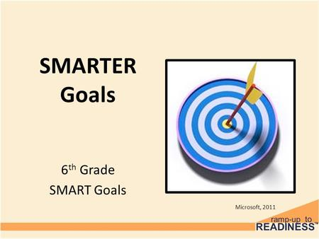 SMARTER Goals 6 th Grade SMART Goals Microsoft, 2011.