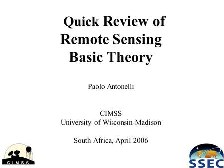 Quick Review of Remote Sensing Basic Theory Paolo Antonelli CIMSS University of Wisconsin-Madison South Africa, April 2006.